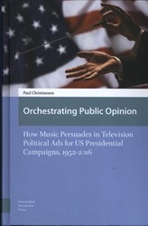 Orchestrating Public Opinion, How Music -How Music Persuades in Televis ion Political Ads for US Presi Christiansen, Paul
