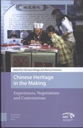 Chinese Heritage in the Making, Experien -Experiences, Negotiations and Contestations Svensson, Marina