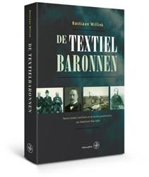 De textielbaronnen -Twents-Gelders familisme en de eerste grootindustrie van Ned Willink, Bastiaan