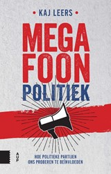 Megafoonpolitiek -Hoe politieke partijen ons pro beren te manipuleren Leers, Kaj