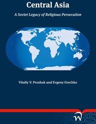 Central Asia -A Soviet Legacy of Religious P ersecution Grechka, Evgeny