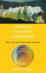 Handboek Vrouwelijk Leiderschap -pad naar een hoopvolle toekoms t Jansen, Meriam