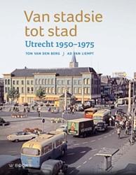 Van stadsie tot stad -Utrecht 1950-1970 Berg, Ton van den