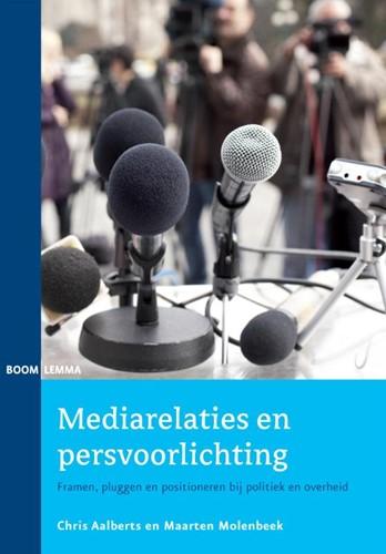 Mediarelaties en persvoorlichting -framen, pluggen en positionere n bij politiek en overheid Aalberts, Chris