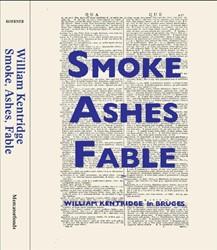 KENTRIDGE WILLIAM, Smoke, Ashes, Fable ( -smoke, ashes, fable Koerner (Ed), Margaret K.