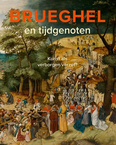 Brueghel en tijdgenoten -Kunst als verborgen verzet? Hendrikman, Lars