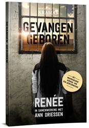 Gevangen geboren -Het waargebeurde verhaal van R enee Driessen, Ann