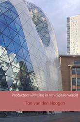 Productontwikkeling in een digitale were -Hoe computertechnologie optima al inzetten voor betere produc Hoogen, Ton van den