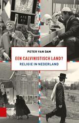 Een calvinistisch land? -Religie in Nederland Dam, Peter van