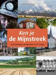 Ken je de mijnstreek ? -Zuid-Limburgse geschiedenis in 251 vragen Pelzers, Elio