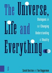 The universe, life and everything... -Dialogues on our changing unde rstanding of reality Durston, Sarah