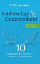 Leiderschap & ondernemen! -10 gesprekken met bijzondere l eiders en ondernemers Gorissen, Robbert