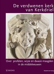 De verdwenen kerk van Kerkdriel -Over Profeten, wijze en dwaze maagden in de middeleeuwen Hartog, Elizabeth den