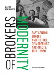 Brokers of Modernity -east Central Europe and the Ri se of Modernist Architects, 19 Kohlrausch, Martin