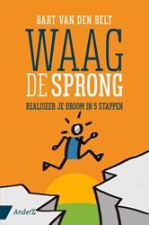 Waag de sprong -realiseer je droom in 5 stappe n Belt, Bart van den
