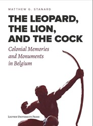 The Leopard, the Lion, and the Cock -colonial Memories and Monument s in Belgium Stanard, Matthew