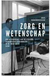 Zorg en wetenschap -een geschiedenis van de Leuven se academische ziekenhuizen in Vandendriessche, Joris