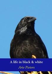 A life in black & white -Het 'gewone' leven v rte kraai Pieters, Arie