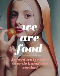 We Are Food. Je bent wat je eet - over d -je bent wat je eet - over de k unst van voedsel Lieverloo, Karin van