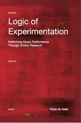 Logic of Experimentation -Rethinking Music Performance t hrough Artistic Research De Assis, Paulo