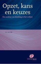 Opzet, kans en keuzes  Een analyse van d -een analyse van doodslag in he t verkeer Dijk, A.A. van