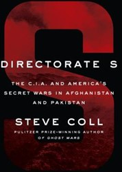 DIRECTORATE S -The C.i.a. and America's t Wars in Afghanistan and Paki STEVE COLL