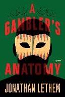 A Gambler's Anatomy -A Novel Lethem, Jonathan