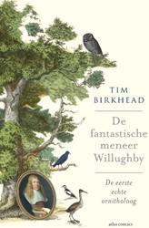 De fantastische meneer Willughby -de eerste echter ornitholoog Birkhead, Tim