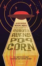 Robots, aliens en popcorn -wetenschap op het witte doek Hal, George van