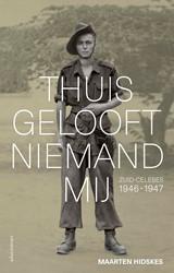 Thuis gelooft niemand mij -Zuid-Celebes 1946-1947 Hidskes, Maarten
