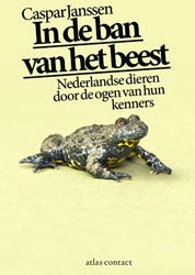 In de ban van het beest -Nederlandse dieren door de oge n van hun kenners Janssen, Caspar