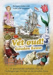 Vet oud! Gouden Eeuw -15 spannende verhalen over de Tachtigjarige Oorlog en de Gou Zuiderveld, Richard