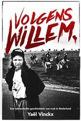 Volgens Willem -Een onbeschofte geschiedenis v van rock in Nederland Vinckx, Yael