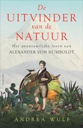 De uitvinder van de natuur -het avontuurlijke leven van Al exander von Humboldt Wulf, Andrea