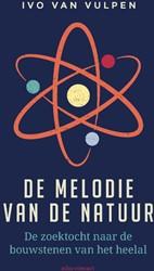 De melodie van de natuur -De zoektocht naar de bouwstene n van het heelal Vulpen, Ivo van