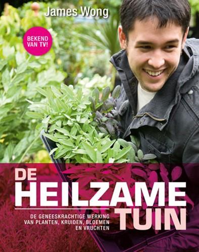 De heilzame tuin -De geneeskrachtige werking van planten, kruiden, bloemen en Wong, James
