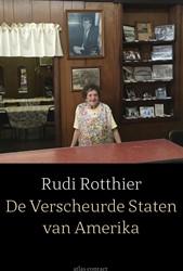 De Verscheurde Staten van Amerika -Berichten uit Trumpland Rotthier, Rudi