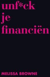 Unf*ck je financien -De ultieme gids om financieel volwassen te worden Browne, Melissa