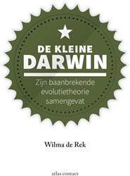 De kleine Darwin -Zijn baanbrekende evolutietheo rie samengevat Rek, Wilma de