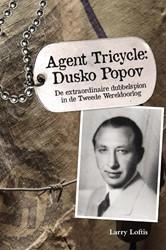 Agent Tricycle: Dusko Popov -de extraordinaire dubbelspion in de Tweede Wereldoorlog Loftis, Larry
