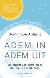 Adem in, adem uit -de kracht van sofrologie: het nieuwe mediteren Antiglio, Dominique