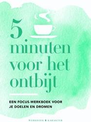 5 minuten voor het ontbijt -Een focus-werkboek voor je doe len en dromen