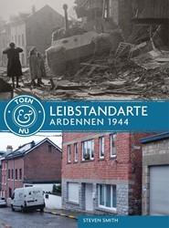 Toen & nu: Leibstandarte - Ardennen -toen & nu Smith, Steven