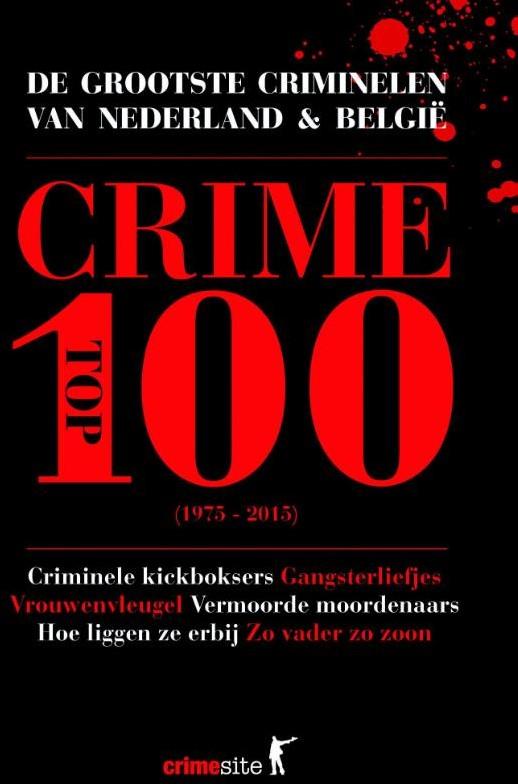 Crime Top 100 De Grootste Criminelen Van Ned Erland En Belgie Bij