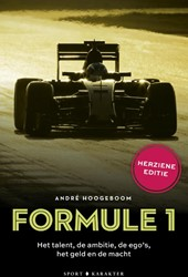 Formule 1: Het talent, de ambitie, de eg -Het talent, de ambitie, de ego 's, het geld en de macht Hoogeboom, Andre