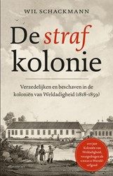 De strafkolonie -verzedelijken en beschaven in de kolonien van weldadigheid, Schackmann, Wil