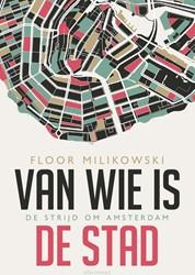 Van wie is de stad -De strijd om Amsterdam Milikowski, Floor