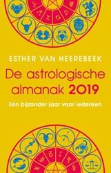 De astrologische almanak 2019 -een bijzonder jaar voor iedere en Heerebeek, Esther van
