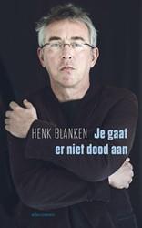 Je gaat er niet dood aan -een leven met parkinson Blanken, Henk