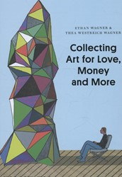 Collecting Art for Love, Money and More Wagner, Ethan